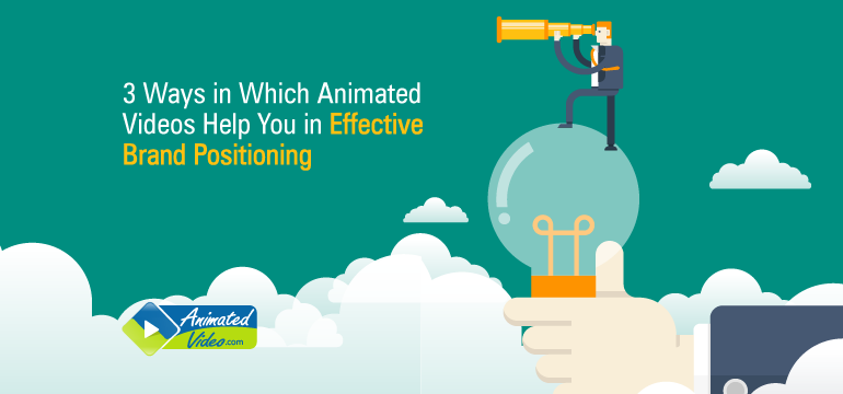 3-ways-in-which-animated-videos-help-you-in-effective-brand-positioning