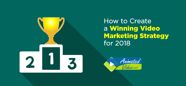 how-to-create-a-winning-video-marketing-strategy-for-2018