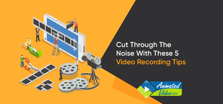 cut-through-the-noise-with-these-5-video-recording-tips